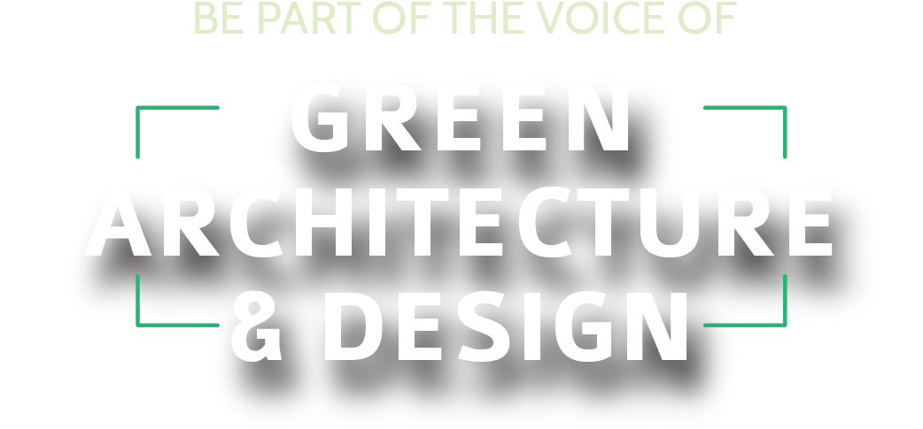Be Part of the Voice of Green Architecture & Design